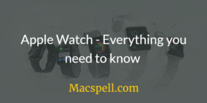 Apple Watch – Everything you need to know